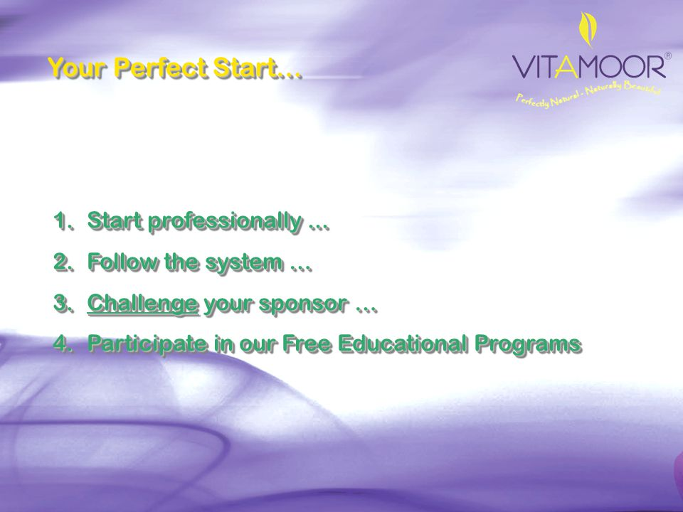 Your Perfect Start… Start professionally ... Follow the system …