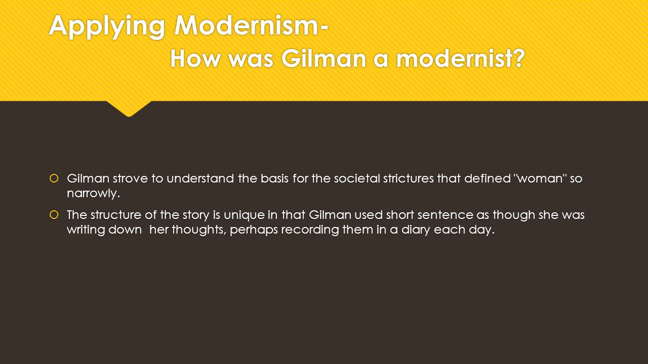 Applying Modernism- How was Gilman a modernist