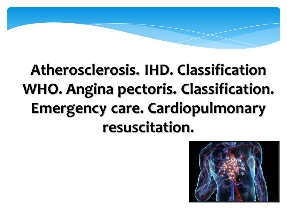 Atherosclerosis. IHD. Classification WHO. Angina pectoris