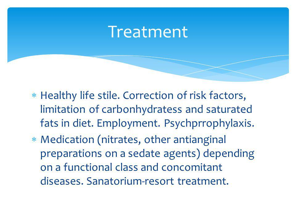 Treatment Healthy life stile. Correction of risk factors, limitation of carbonhydratess and saturated fats in diet. Employment. Psychprrophylaxis.