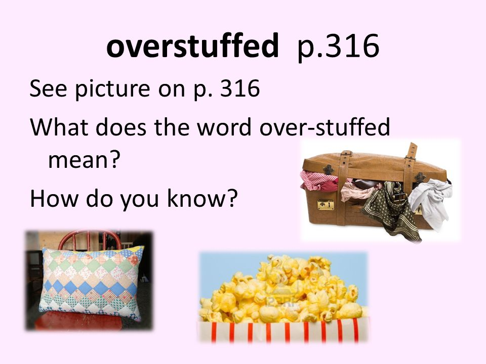 overstuffed p.316 See picture on p. 316 What does the word over-stuffed mean How do you know