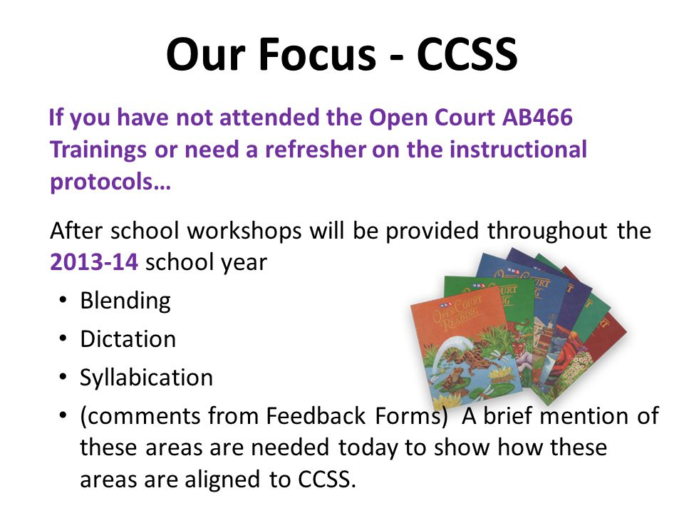 Our Focus - CCSS If you have not attended the Open Court AB466 Trainings or need a refresher on the instructional protocols…