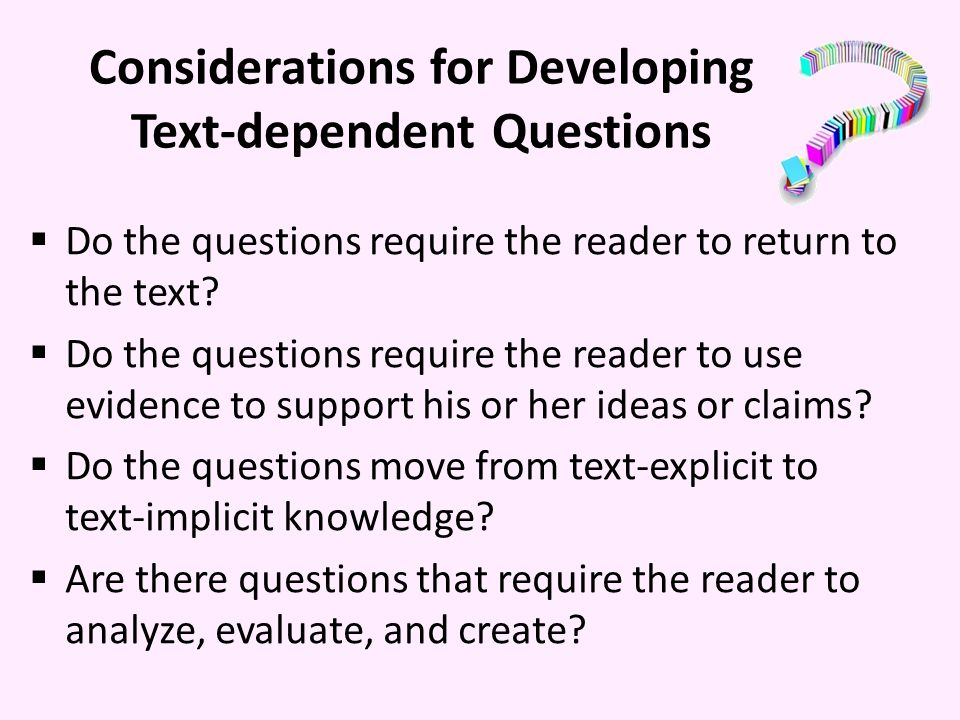 Considerations for Developing Text-dependent Questions