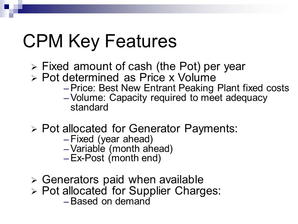 CPM Key Features Fixed amount of cash (the Pot) per year