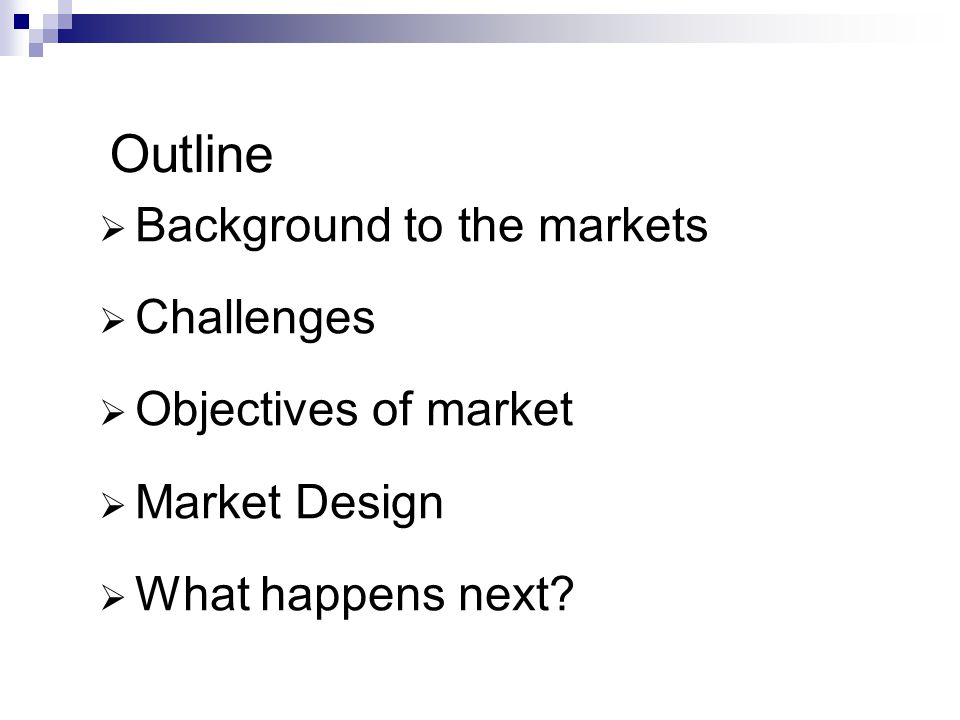 Outline Background to the markets Challenges Objectives of market