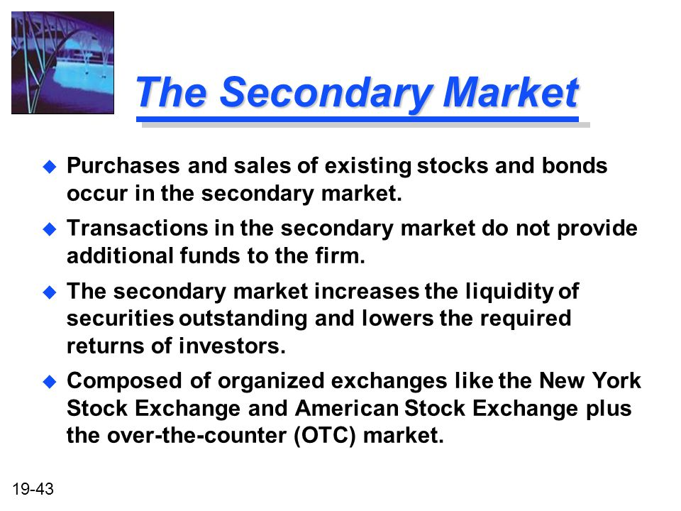 The Secondary Market Purchases and sales of existing stocks and bonds occur in the secondary market.