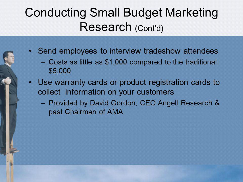 Conducting Small Budget Marketing Research (Cont'd)