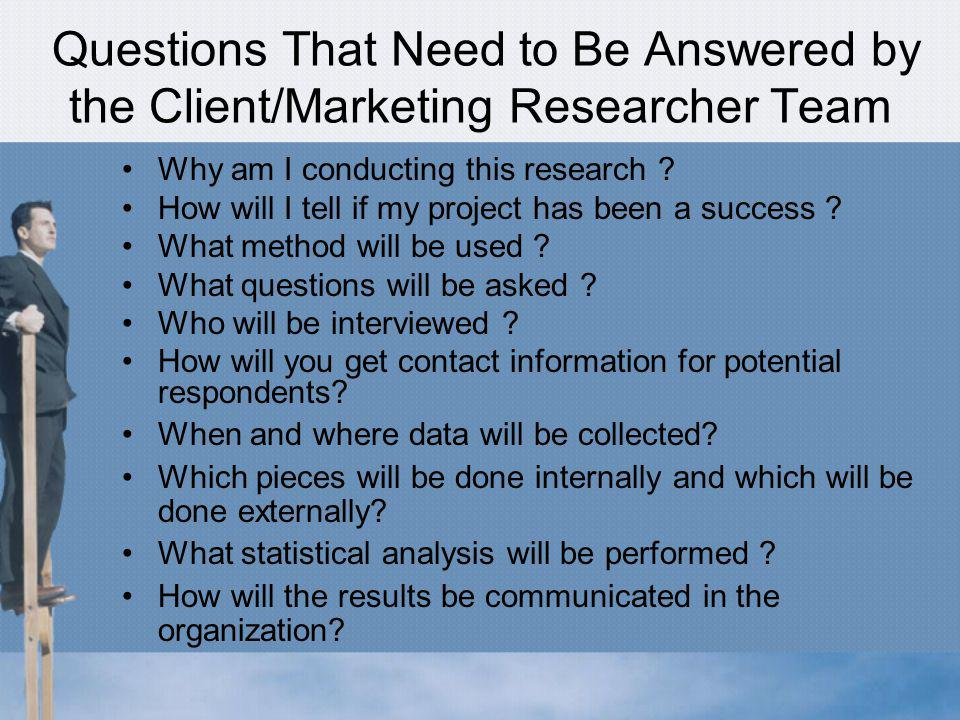 Questions That Need to Be Answered by the Client/Marketing Researcher Team