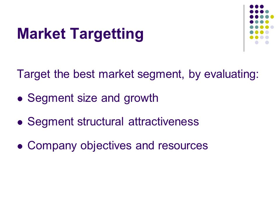 Market Targetting Target the best market segment, by evaluating: