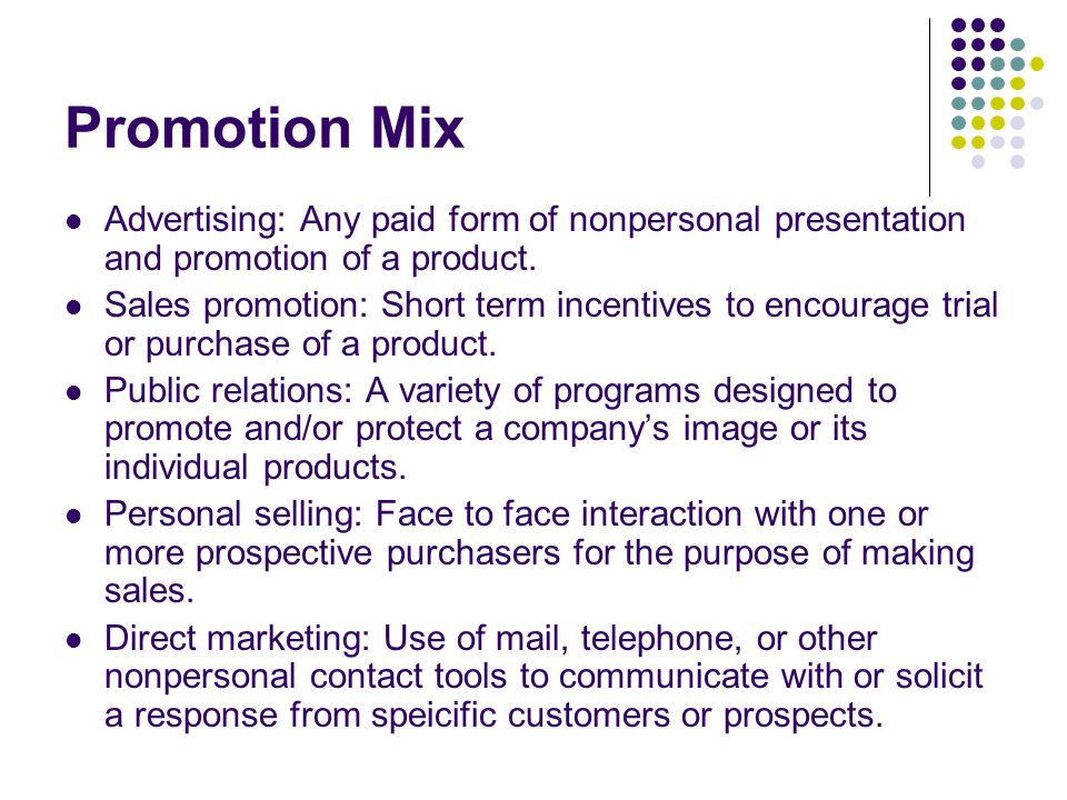 Promotion Mix Advertising: Any paid form of nonpersonal presentation and promotion of a product.