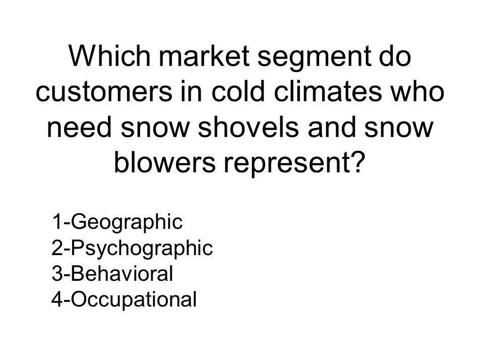 Which market segment do customers in cold climates who need snow shovels and snow blowers represent
