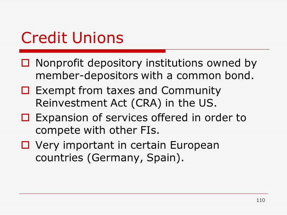 Credit Unions Nonprofit depository institutions owned by member-depositors with a common bond.