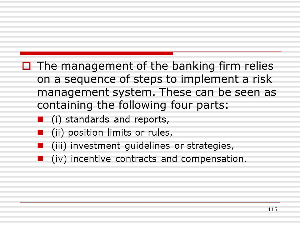 The management of the banking firm relies on a sequence of steps to implement a risk management system. These can be seen as containing the following four parts: