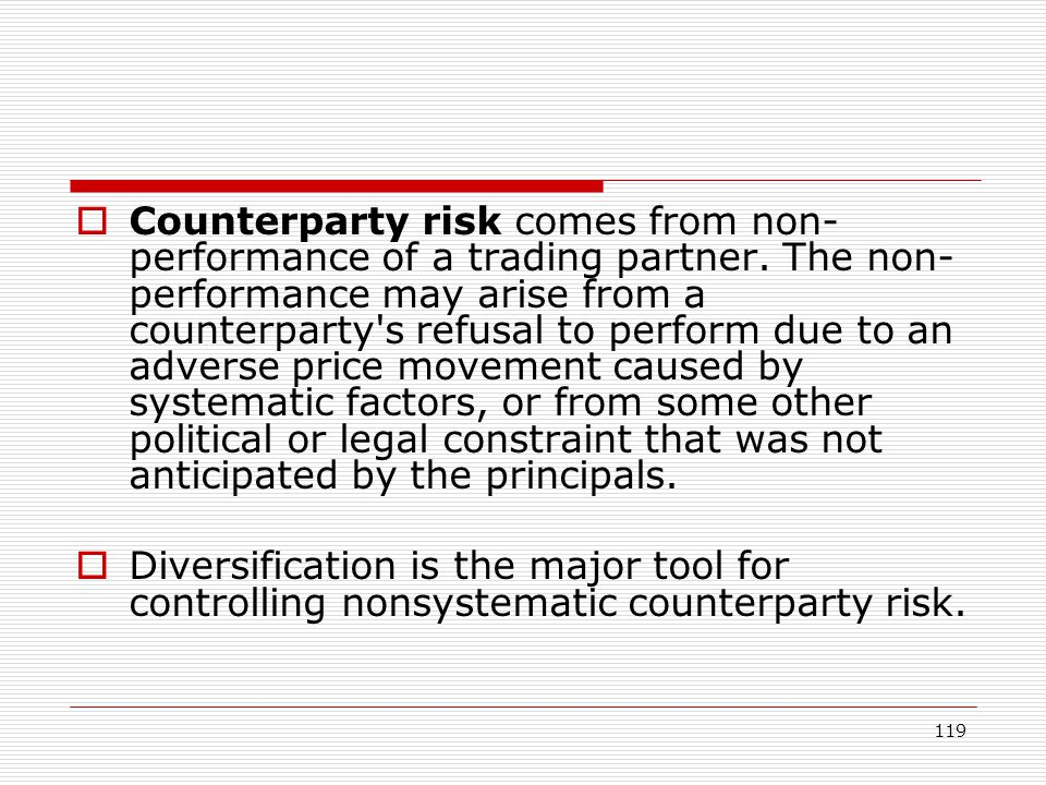Counterparty risk comes from non-performance of a trading partner