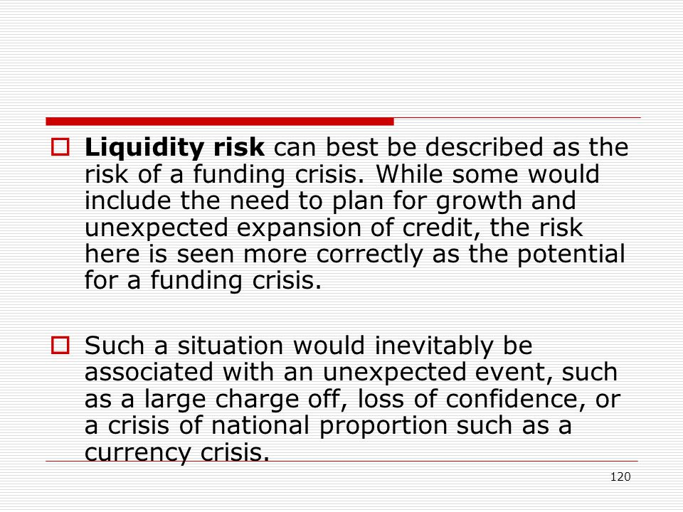 Liquidity risk can best be described as the risk of a funding crisis
