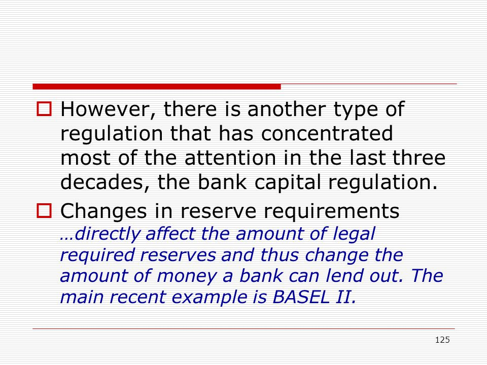 However, there is another type of regulation that has concentrated most of the attention in the last three decades, the bank capital regulation.