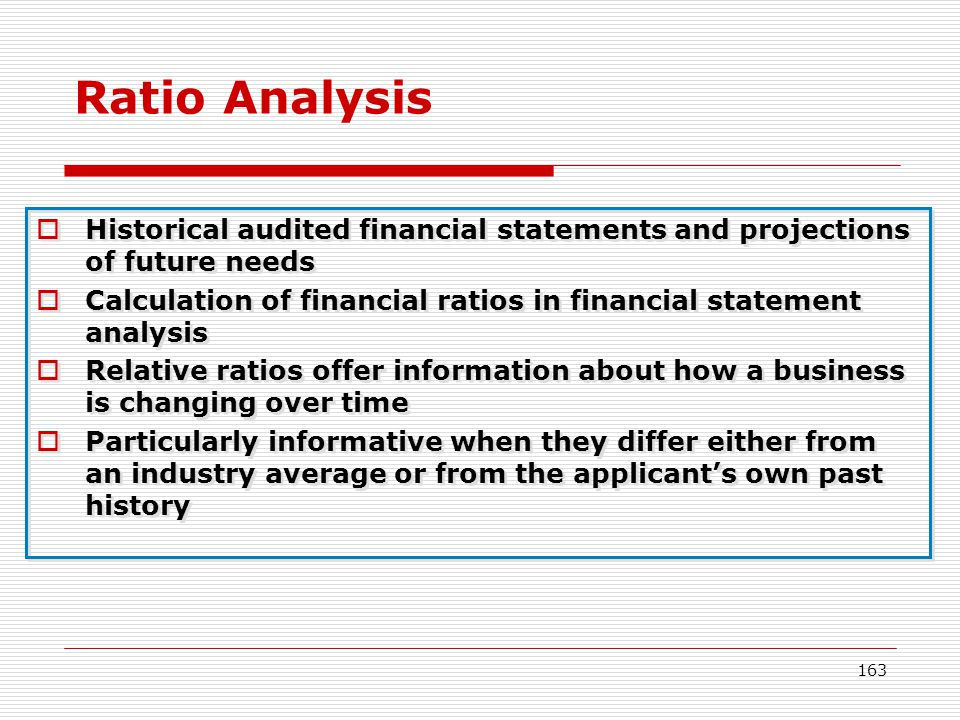 Ratio Analysis Historical audited financial statements and projections of future needs.