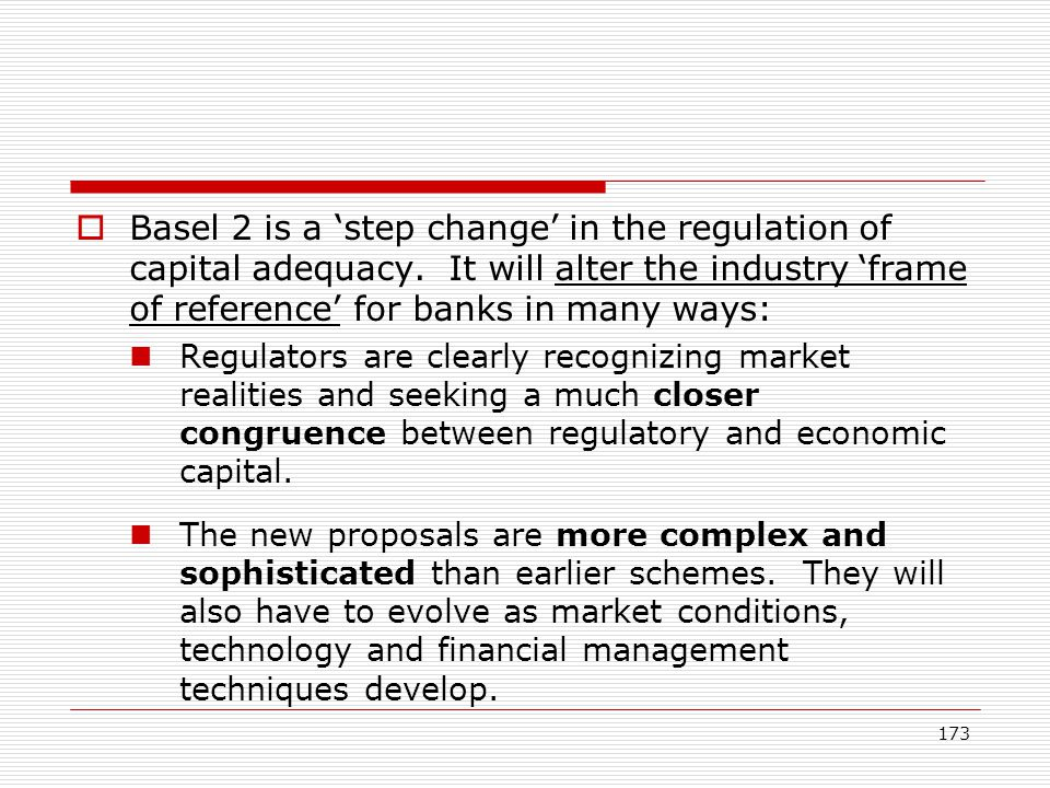 Basel 2 is a 'step change' in the regulation of capital adequacy
