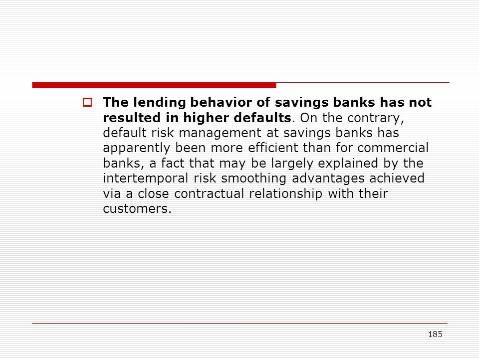 The lending behavior of savings banks has not resulted in higher defaults.
