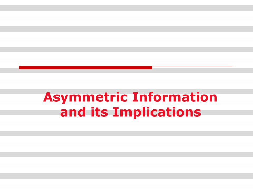 Asymmetric Information and its Implications