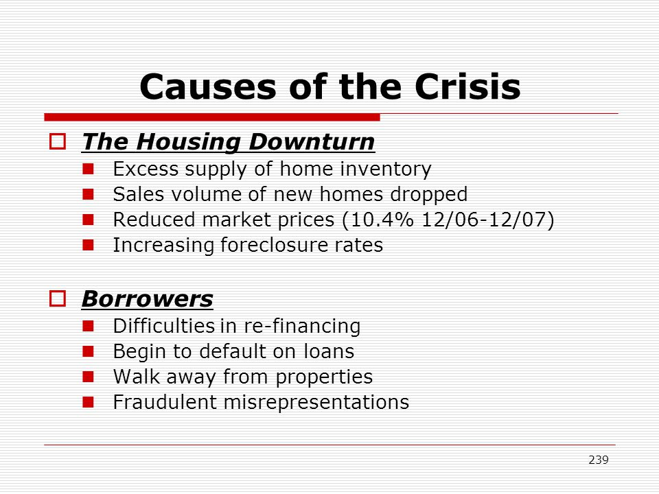 Causes of the Crisis The Housing Downturn Borrowers