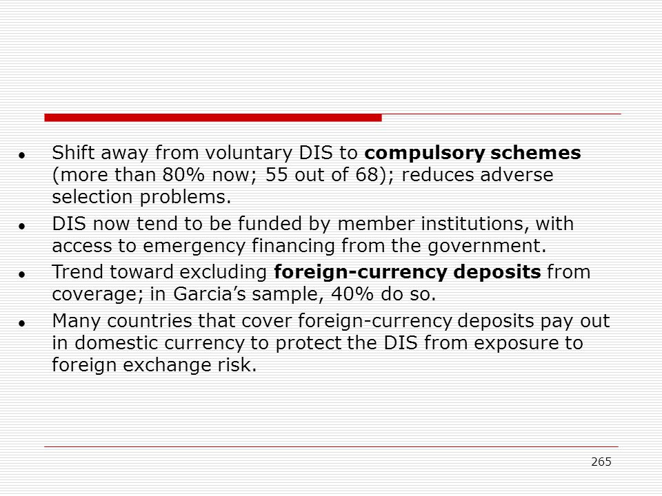 Shift away from voluntary DIS to compulsory schemes (more than 80% now; 55 out of 68); reduces adverse selection problems.