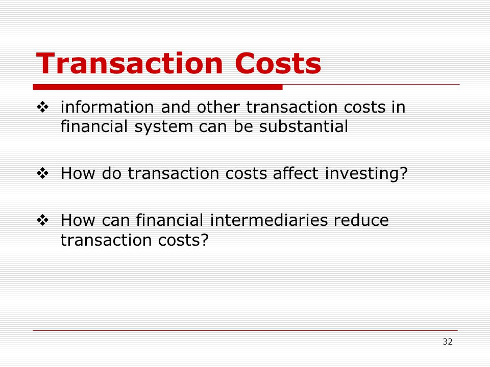 Transaction Costs information and other transaction costs in financial system can be substantial. How do transaction costs affect investing