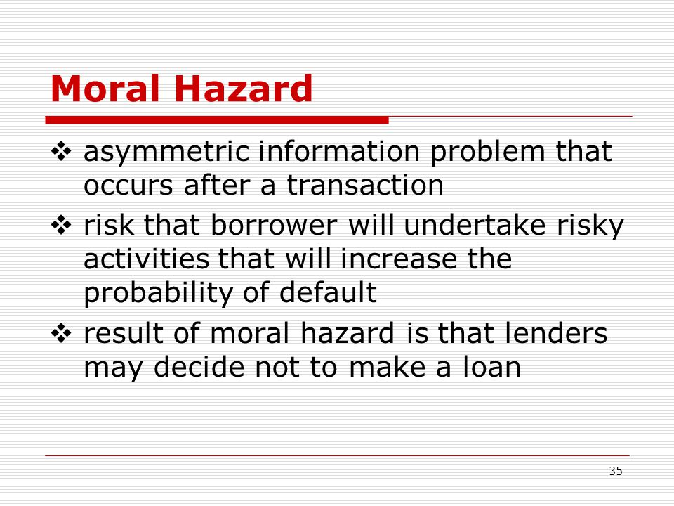 Moral Hazard asymmetric information problem that occurs after a transaction.