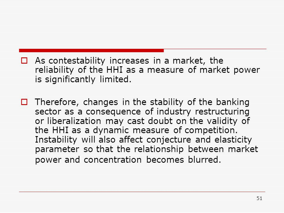 As contestability increases in a market, the reliability of the HHI as a measure of market power is significantly limited.