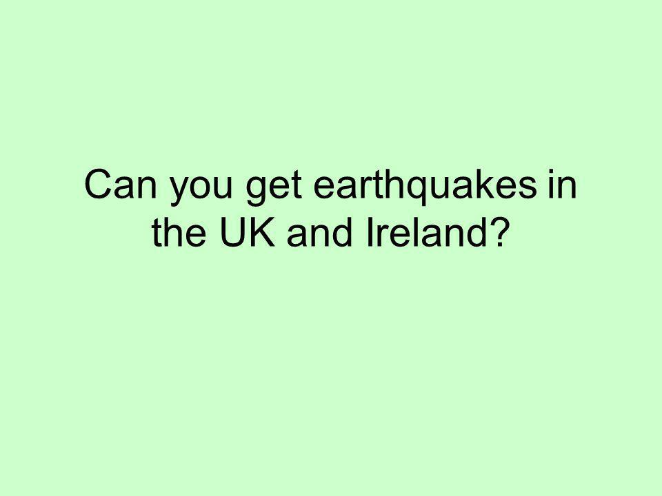Can you get earthquakes in the UK and Ireland