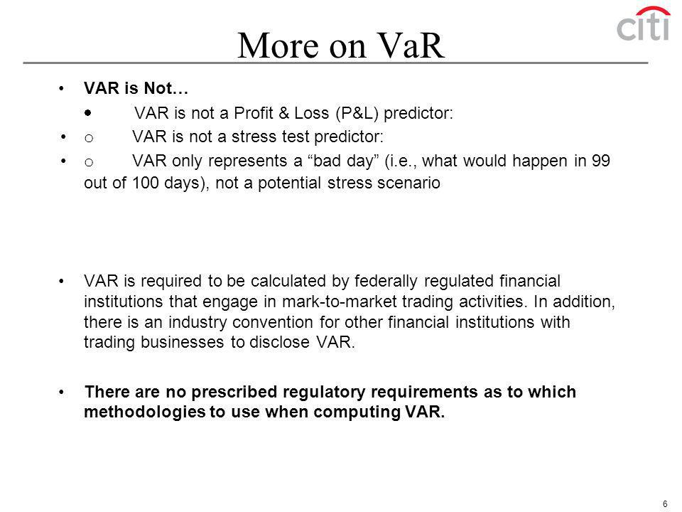 More on VaR VAR is Not… · VAR is not a Profit & Loss (P&L) predictor: