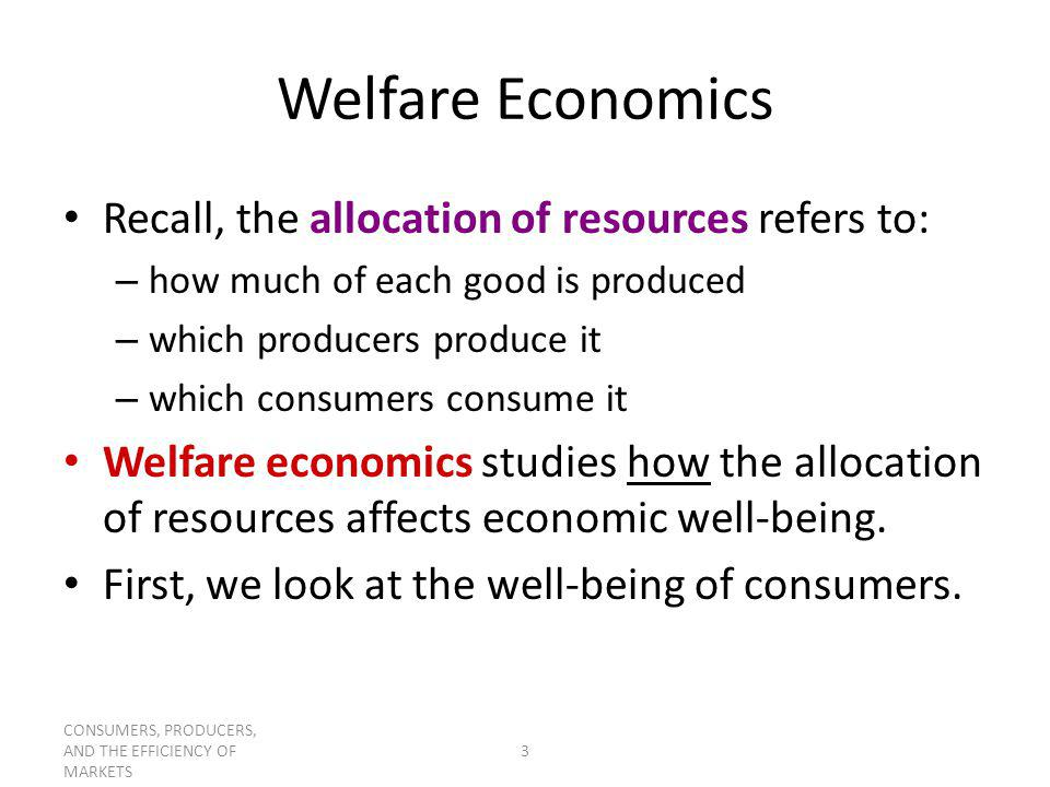 Welfare Economics Recall, the allocation of resources refers to: