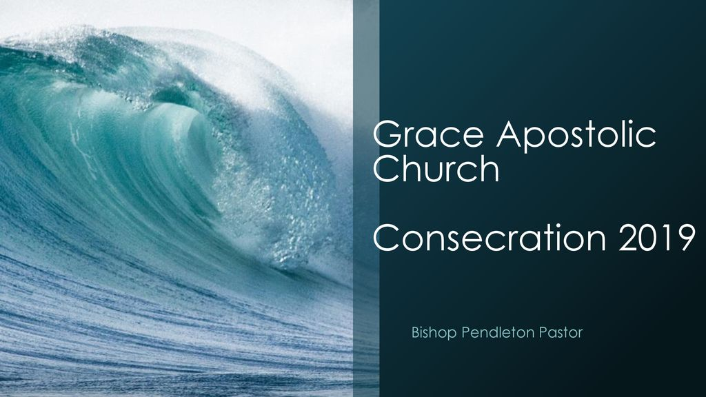 Grace Apostolic Church Consecration ppt download