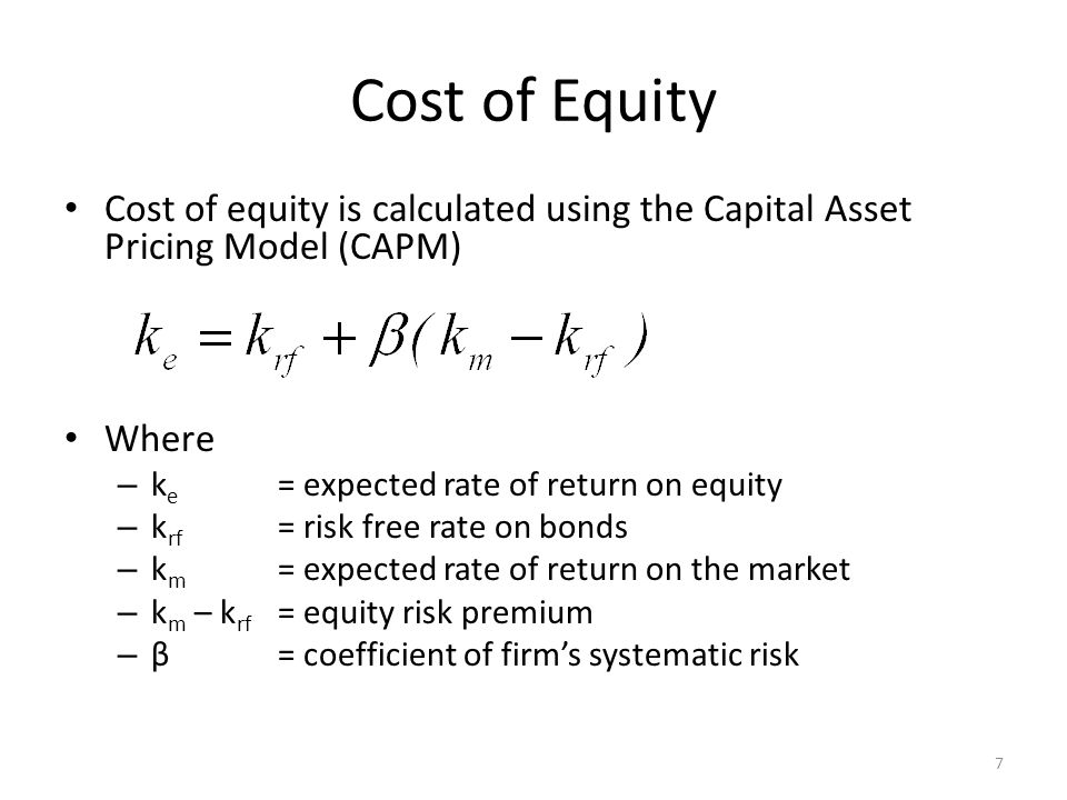 Cost of Equity Cost of equity is calculated using the Capital Asset Pricing Model (CAPM) Where. ke = expected rate of return on equity.