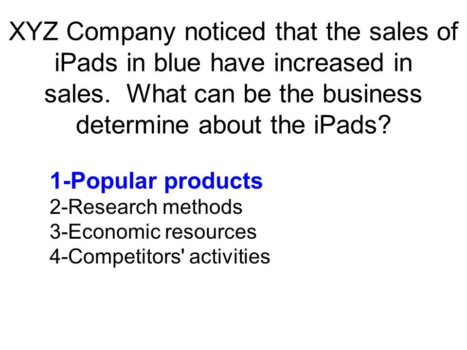 XYZ Company noticed that the sales of iPads in blue have increased in sales. What can be the business determine about the iPads
