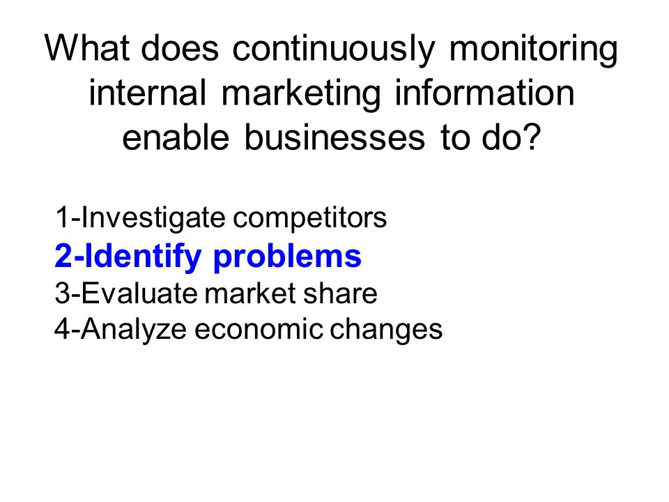 What does continuously monitoring internal marketing information enable businesses to do
