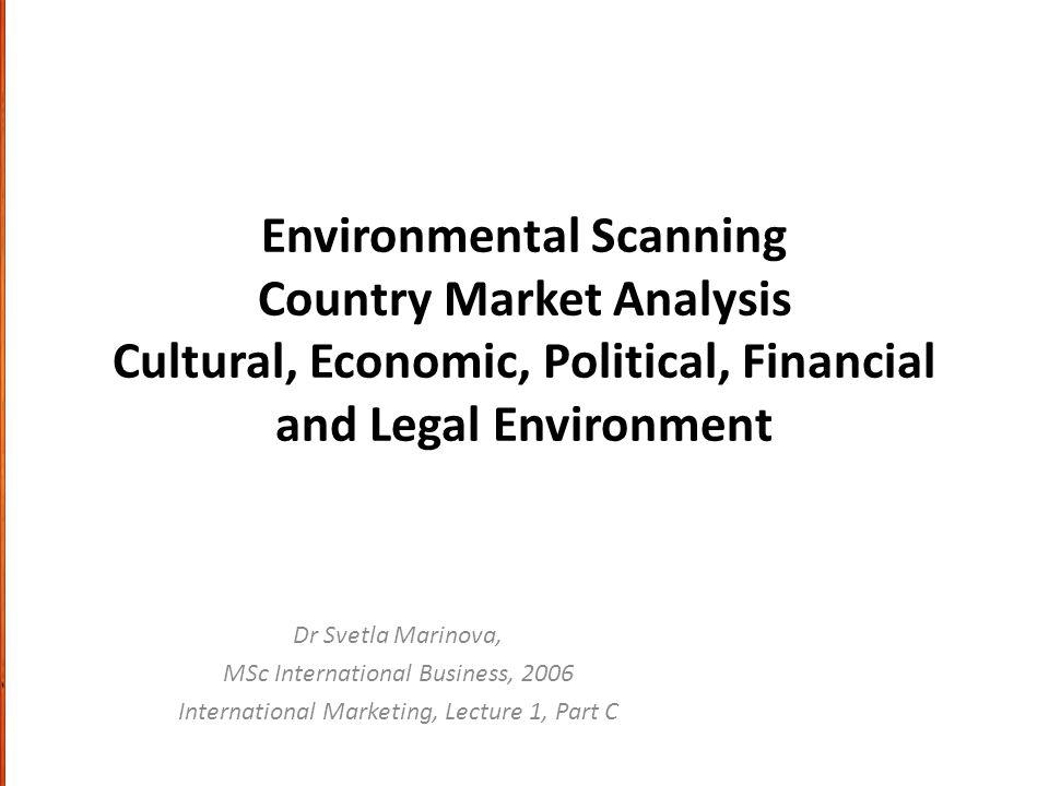 Environmental Scanning Country Market Analysis Cultural, Economic, Political, Financial and Legal Environment