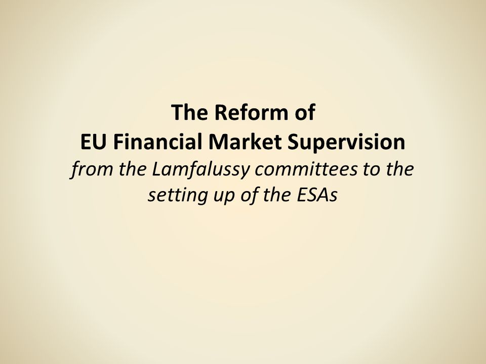 The Reform of EU Financial Market Supervision from the Lamfalussy committees to the setting up of the ESAs