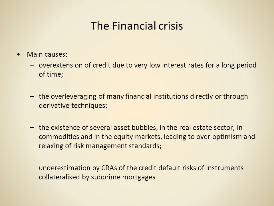 The Financial crisis Main causes: