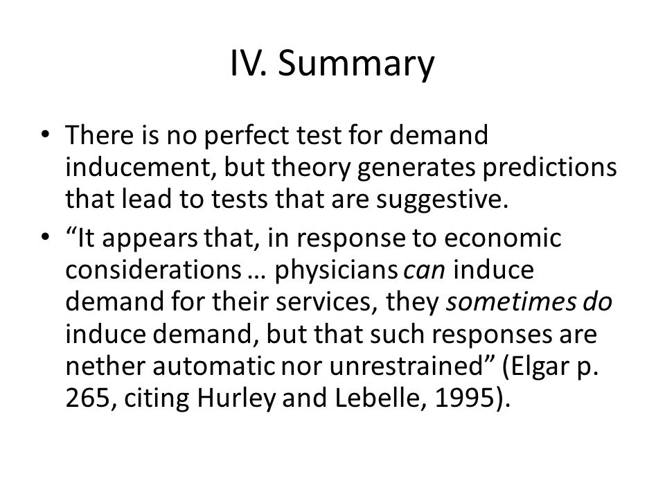 IV. Summary There is no perfect test for demand inducement, but theory generates predictions that lead to tests that are suggestive.