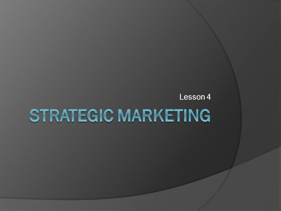 Lesson 4 Strategic Marketing
