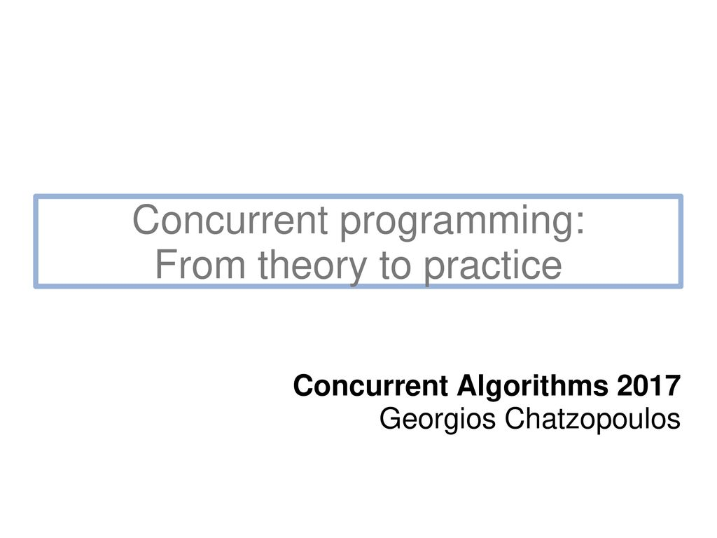 __Sync_Bool_Compare_And_Swap concurrent programming: from theory to practice - ppt download