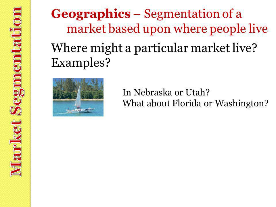 Geographics – Segmentation of a market based upon where people live