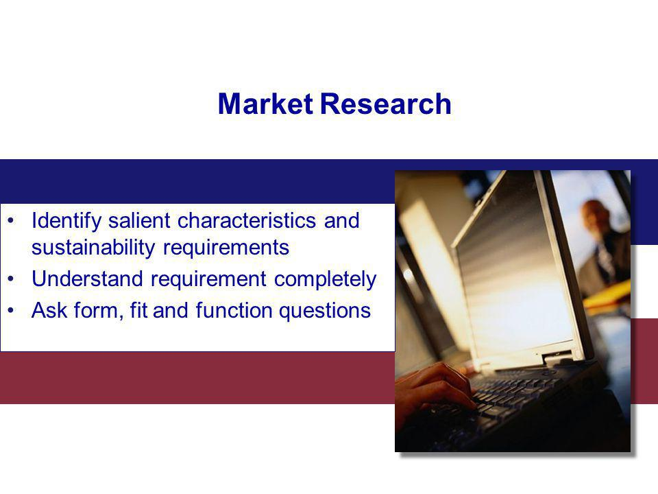 Market Research Identify salient characteristics and sustainability requirements. Understand requirement completely.