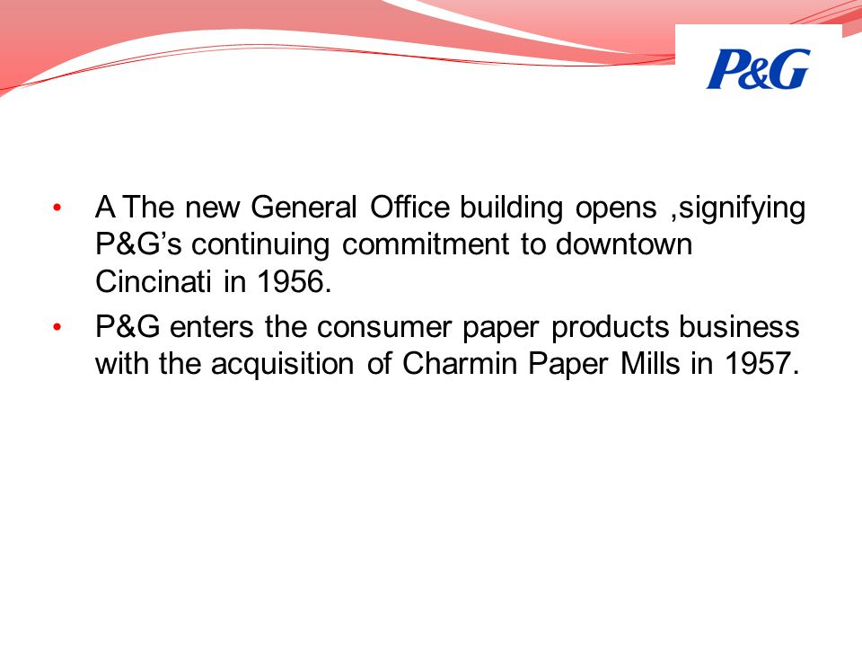 A The new General Office building opens ,signifying P&G's continuing commitment to downtown Cincinati in 1956.