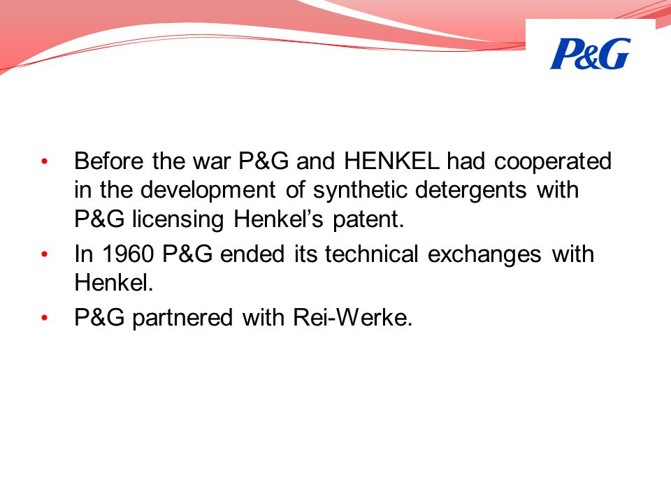 Before the war P&G and HENKEL had cooperated in the development of synthetic detergents with P&G licensing Henkel's patent.