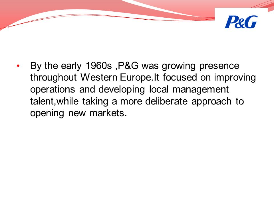 By the early 1960s ,P&G was growing presence throughout Western Europe