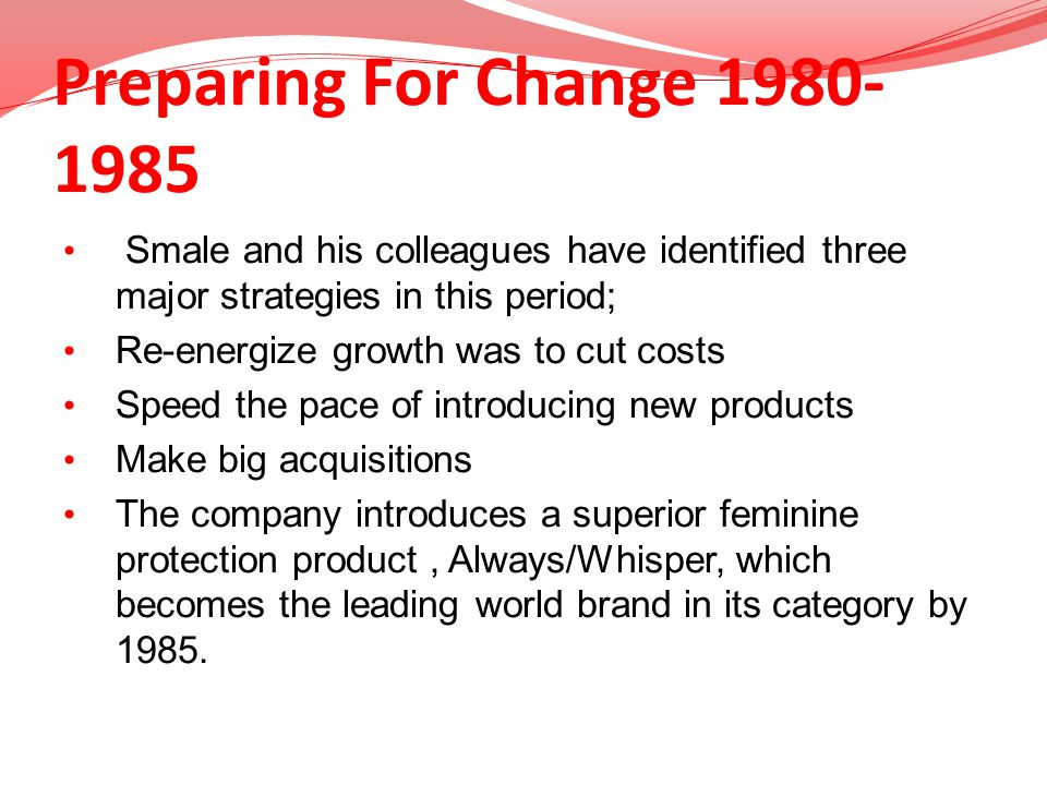 Preparing For Change 1980-1985 Smale and his colleagues have identified three major strategies in this period;