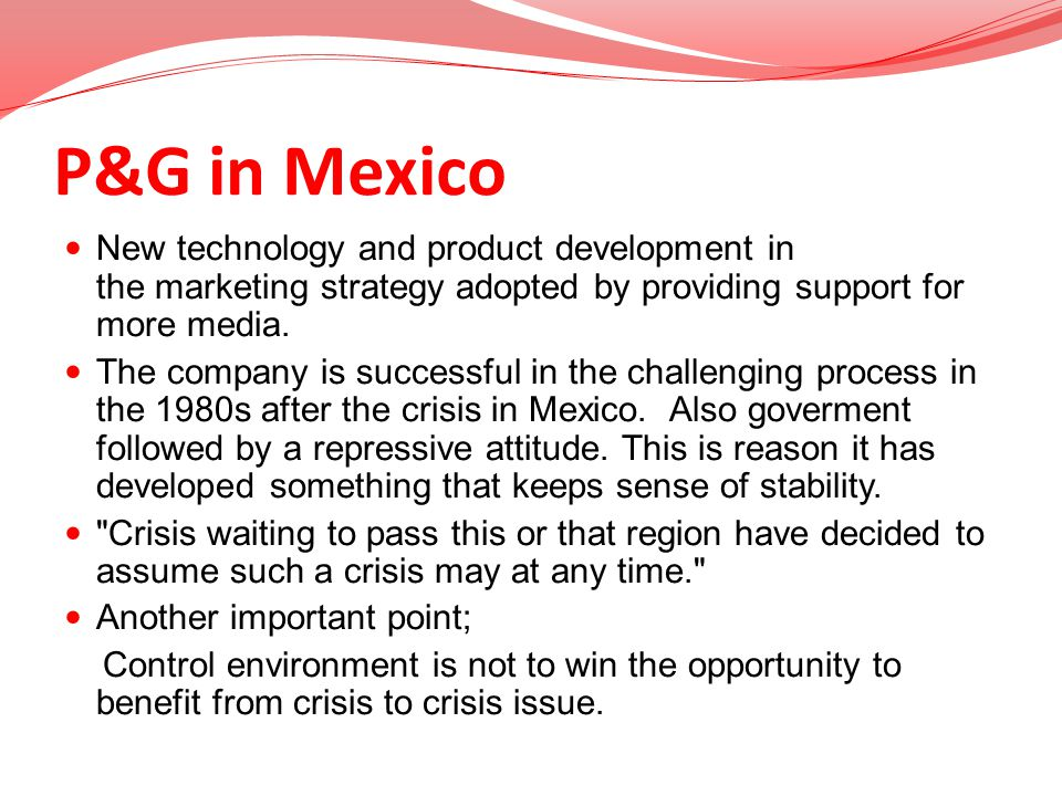 P&G in Mexico New technology and product development in the marketing strategy adopted by providing support for more media.
