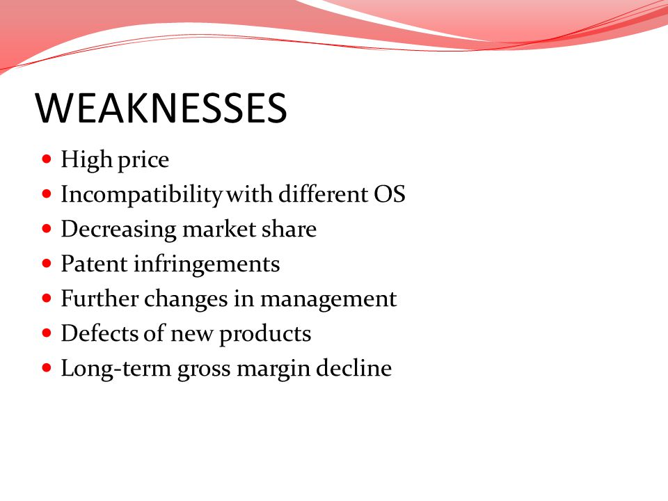 WEAKNESSES High price Incompatibility with different OS